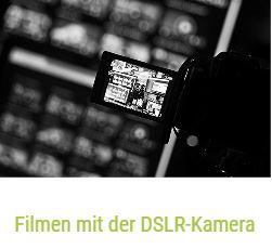 Filmen mit der DSLR-Kamera